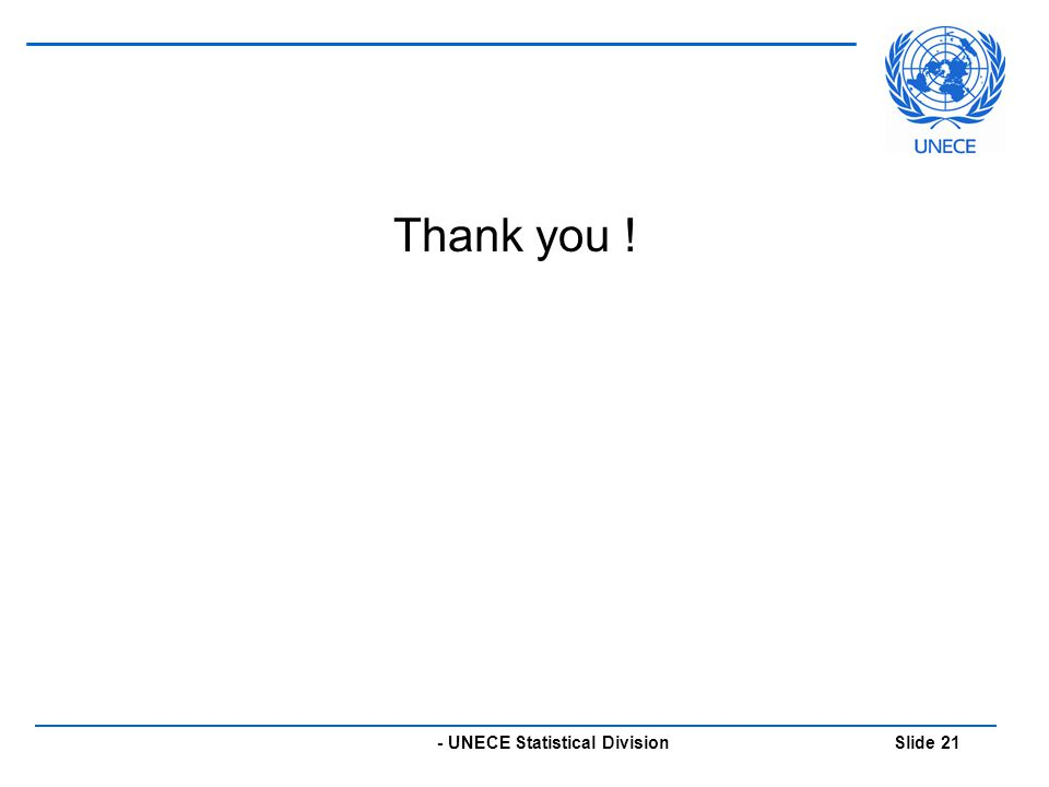 - UNECE Statistical Division Slide 21 Thank you !