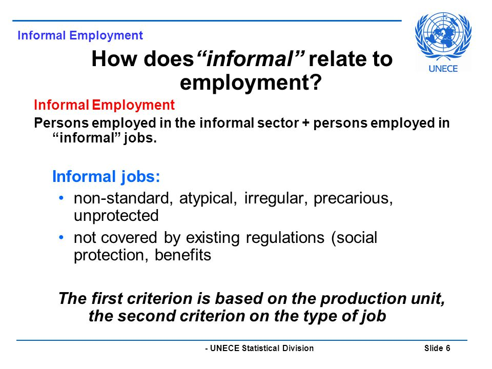 - UNECE Statistical Division Slide 6 Informal Employment How does informal relate to employment.