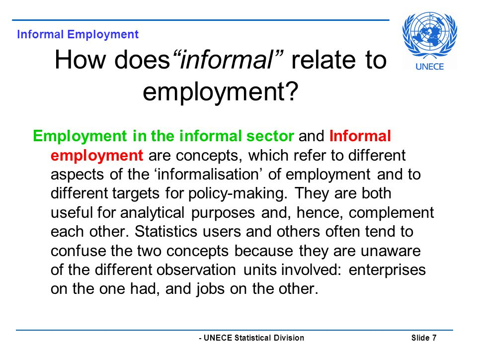 - UNECE Statistical Division Slide 7 How does informal relate to employment.