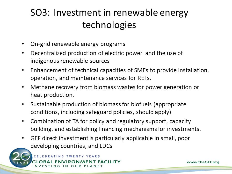 SO3:Investment in renewable energy technologies On-grid renewable energy programs Decentralized production of electric power and the use of indigenous renewable sources Enhancement of technical capacities of SMEs to provide installation, operation, and maintenance services for RETs.