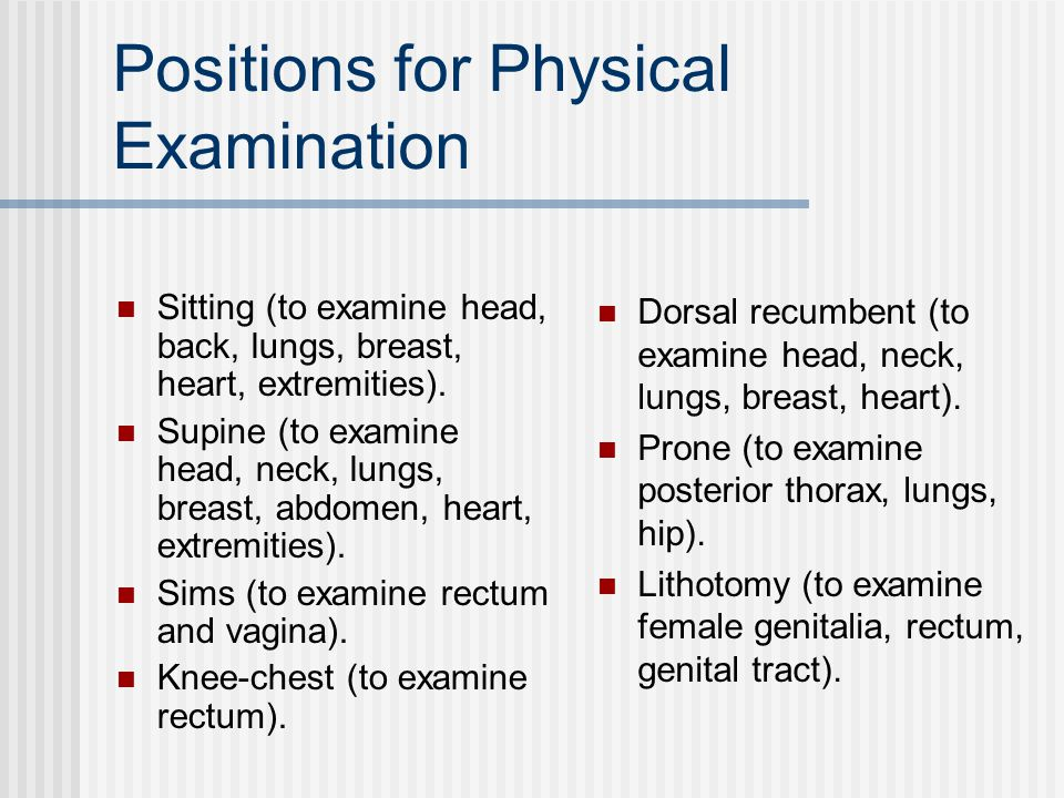 Positions for Physical Examination Sitting (to examine head, back, lungs, breast, heart, extremities).