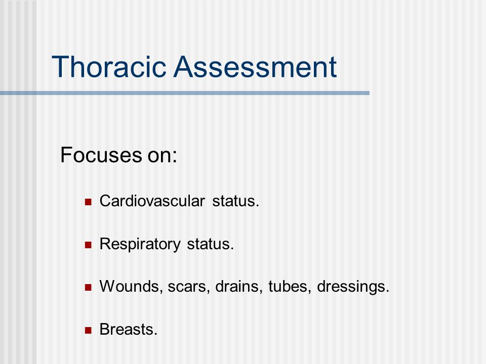 Thoracic Assessment Focuses on: Cardiovascular status.