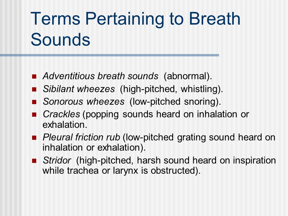 Terms Pertaining to Breath Sounds Adventitious breath sounds (abnormal).