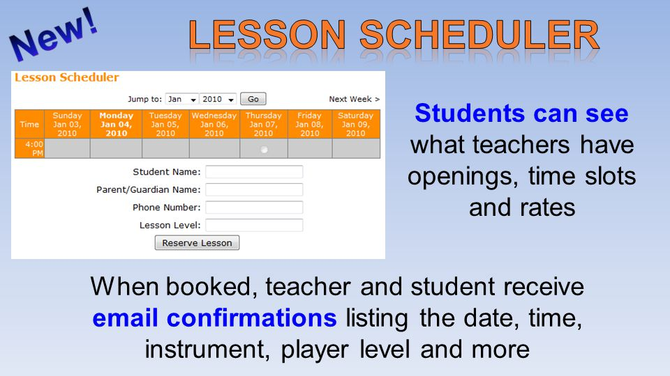 When booked, teacher and student receive  confirmations listing the date, time, instrument, player level and more Students can see what teachers have openings, time slots and rates
