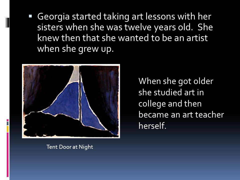 Georgia started taking art lessons with her sisters when she was twelve years old.