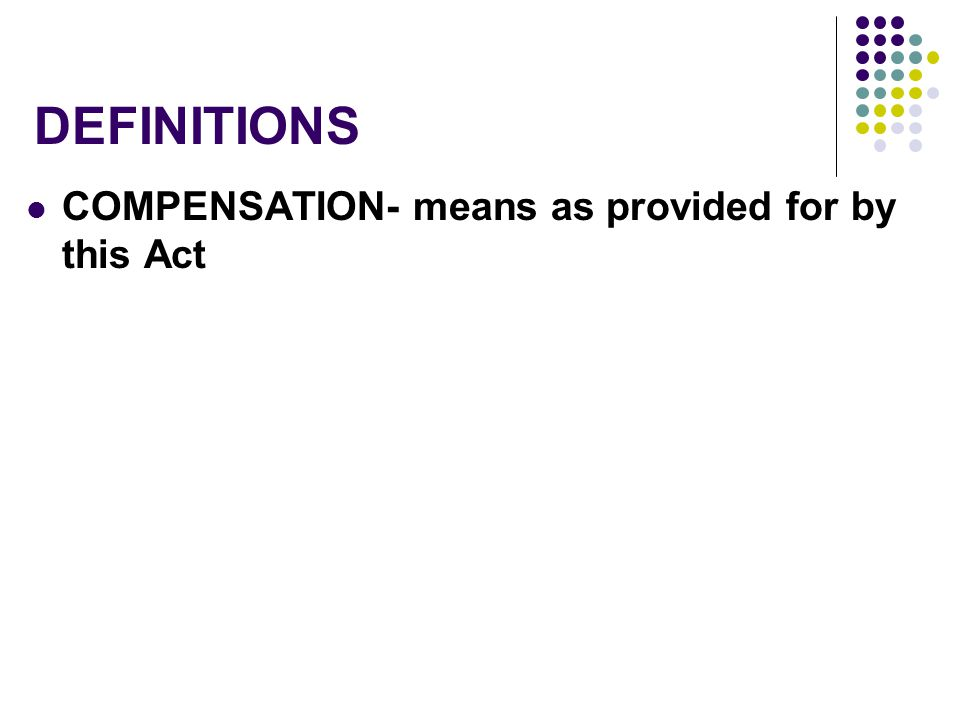 DEFINITIONS COMPENSATION- means as provided for by this Act