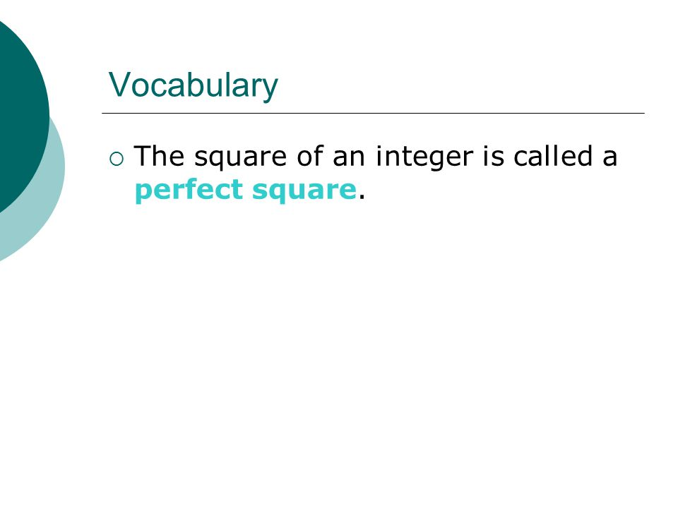 Vocabulary  The square of an integer is called a perfect square.