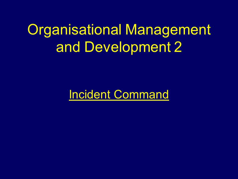 Organisational Management and Development 2 Incident Command