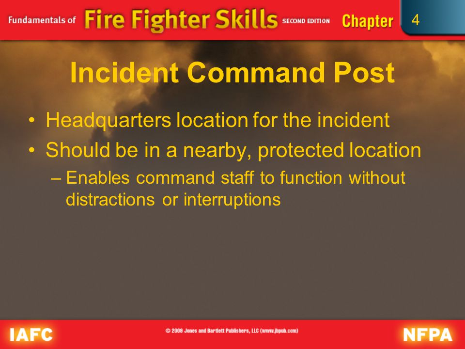 4 Incident Command Post Headquarters location for the incident Should be in a nearby, protected location –Enables command staff to function without distractions or interruptions