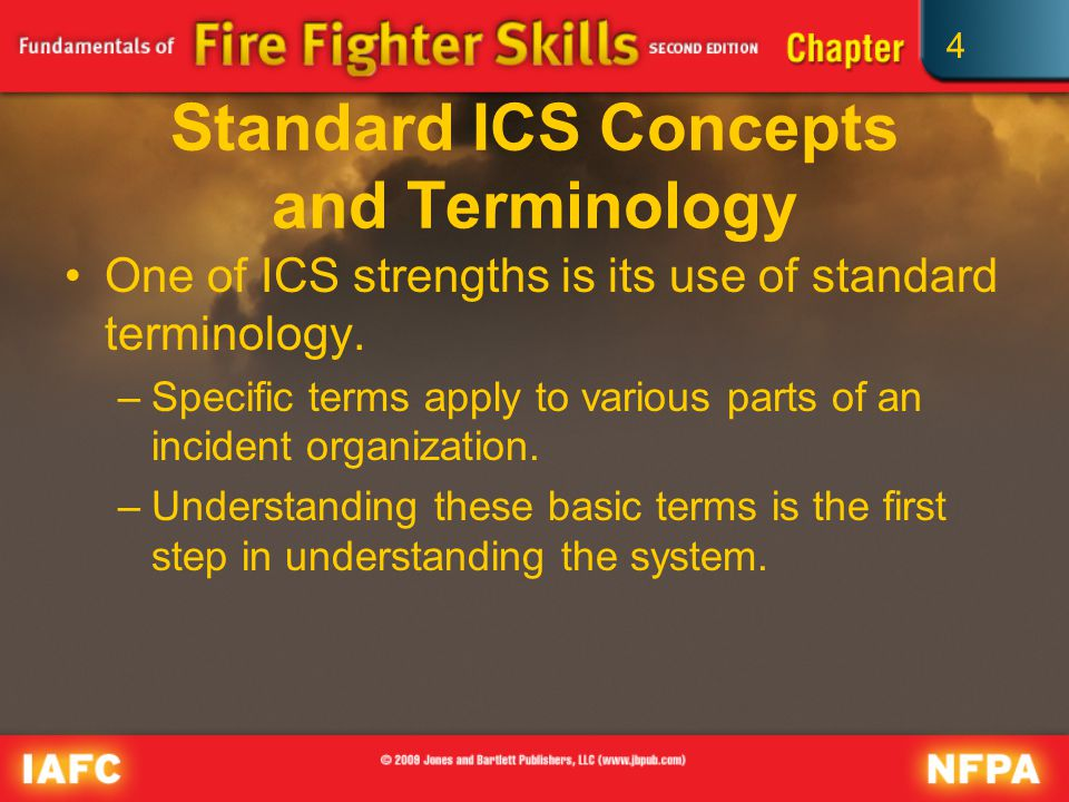 4 Standard ICS Concepts and Terminology One of ICS strengths is its use of standard terminology.