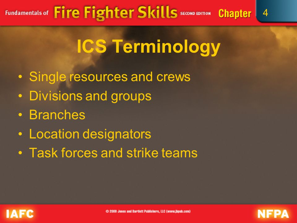 4 ICS Terminology Single resources and crews Divisions and groups Branches Location designators Task forces and strike teams