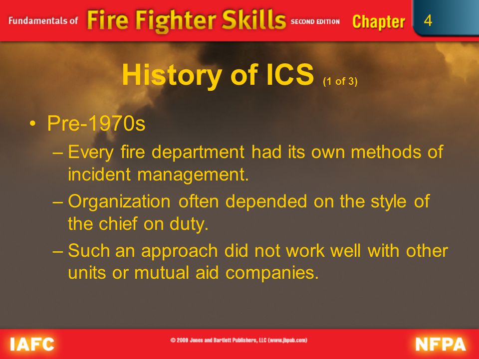 4 History of ICS (1 of 3) Pre-1970s –Every fire department had its own methods of incident management.