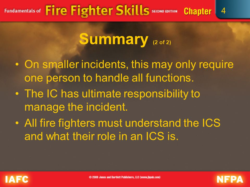 4 Summary (2 of 2) On smaller incidents, this may only require one person to handle all functions.