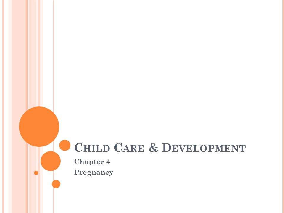 C HILD C ARE & D EVELOPMENT Chapter 4 Pregnancy