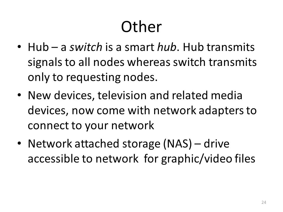 Other Hub – a switch is a smart hub.