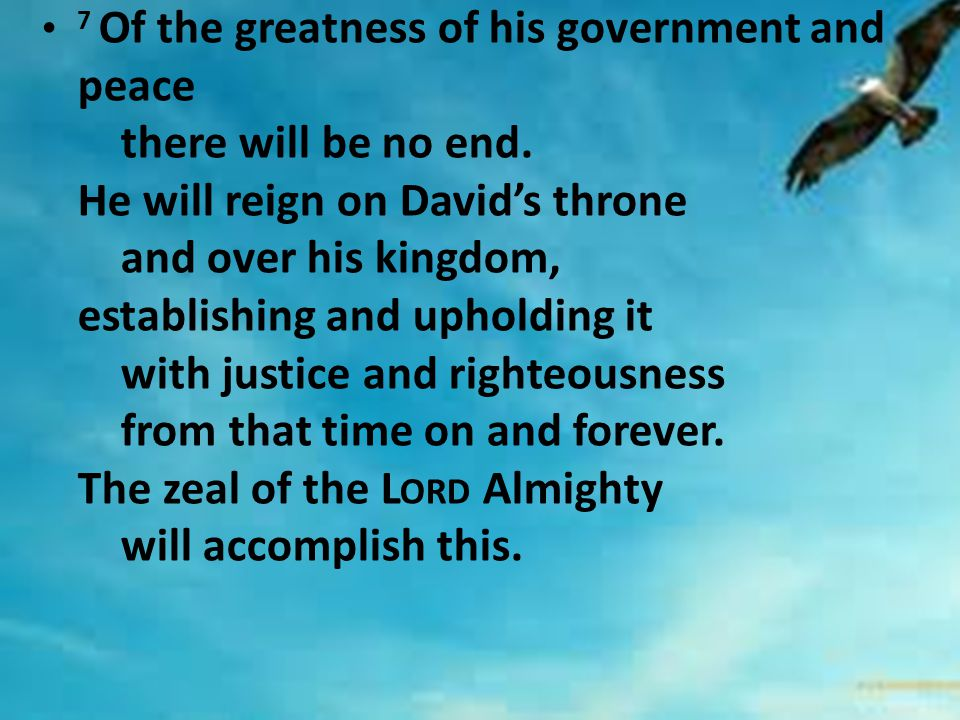 7 Of the greatness of his government and peace there will be no end.