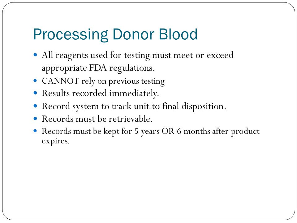 Processing Donor Blood All reagents used for testing must meet or exceed appropriate FDA regulations.