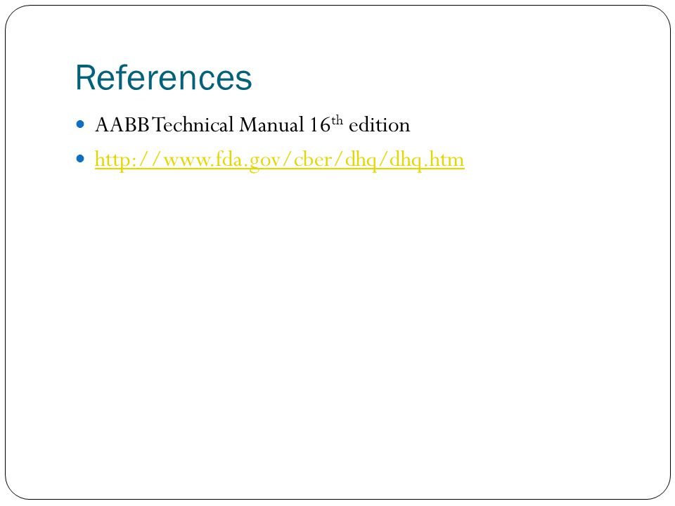 References AABB Technical Manual 16 th edition http://www.fda.gov/cber/dhq/dhq.htm
