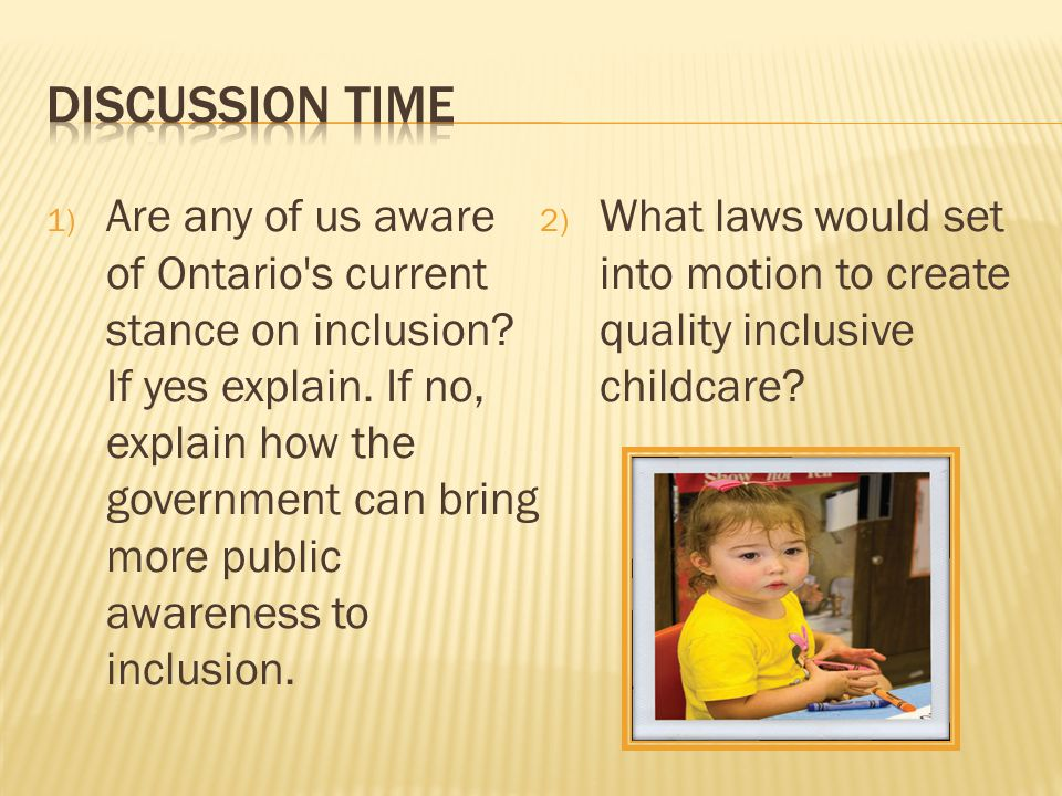 1) Are any of us aware of Ontario s current stance on inclusion.