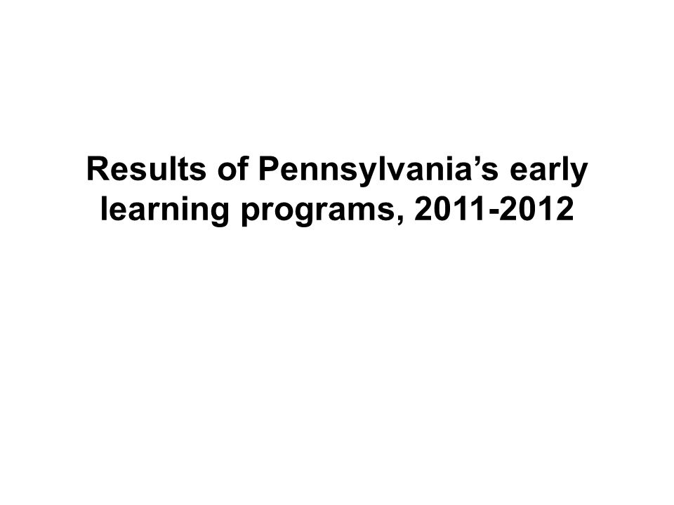 Results of Pennsylvania's early learning programs,