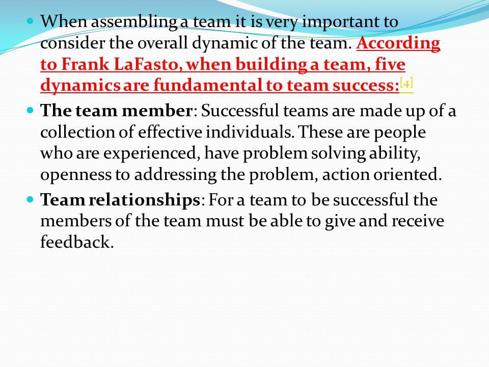 When assembling a team it is very important to consider the overall dynamic of the team. According to Frank LaFasto, when building a team, five dynami