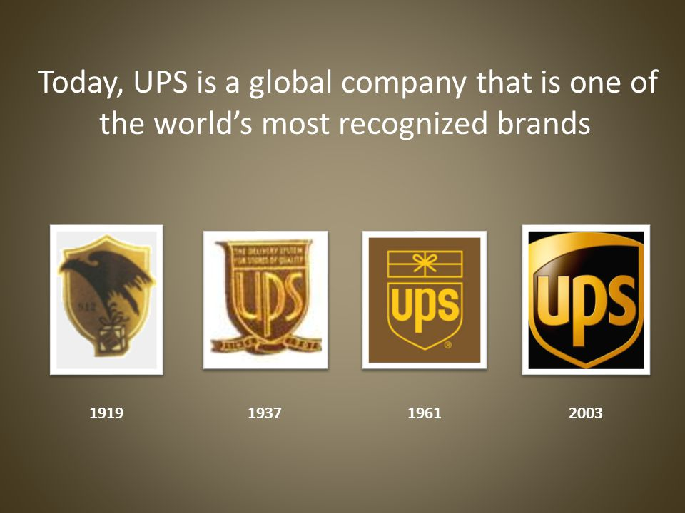 Today, UPS is a global company that is one of the world's most recognized brands