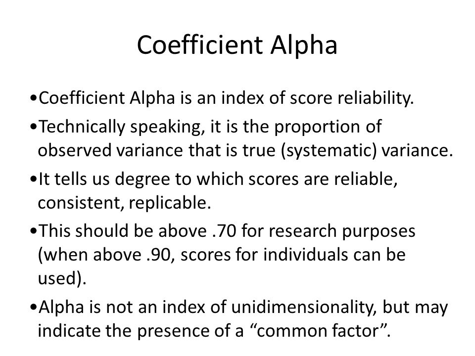 Coefficient Alpha Coefficient Alpha is an index of score reliability.