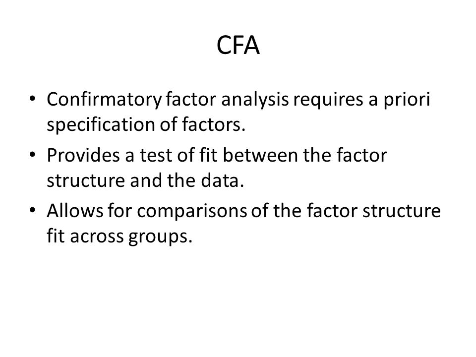 CFA Confirmatory factor analysis requires a priori specification of factors.