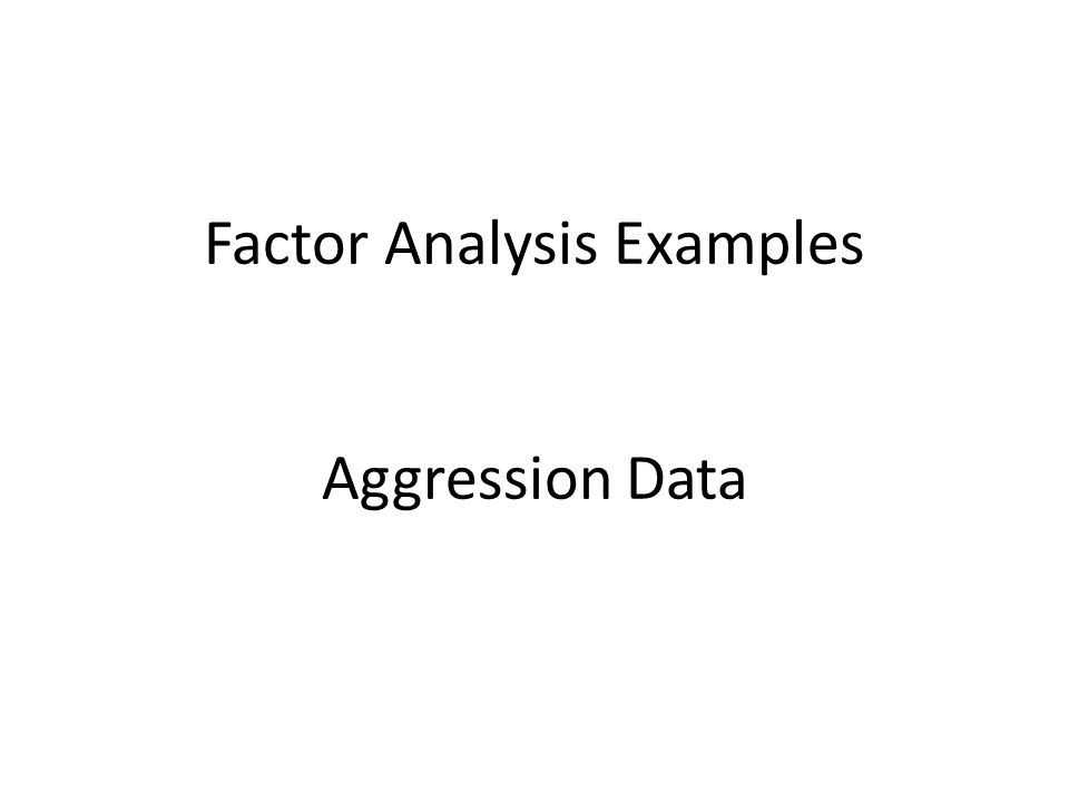 Factor Analysis Examples Aggression Data