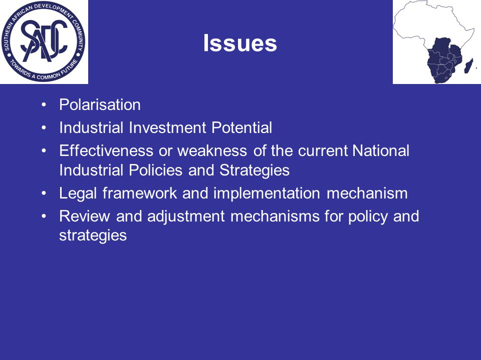 Issues Polarisation Industrial Investment Potential Effectiveness or weakness of the current National Industrial Policies and Strategies Legal framework and implementation mechanism Review and adjustment mechanisms for policy and strategies