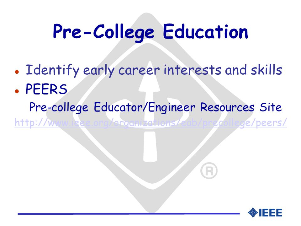 Pre-College Education l Identify early career interests and skills l PEERS Pre-college Educator/Engineer Resources Site