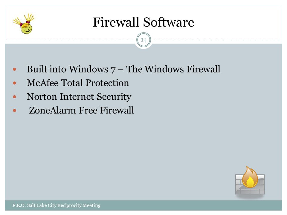 Firewall Software Built into Windows 7 – The Windows Firewall McAfee Total Protection Norton Internet Security ZoneAlarm Free Firewall P.E.O.