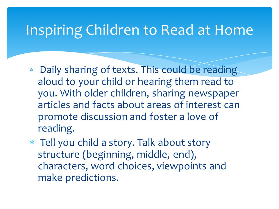  Daily sharing of texts. This could be reading aloud to your child or hearing them read to you.