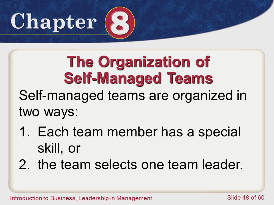 Introduction to Business, Leadership in Management Slide 48 of 60 The Organization of Self-Managed Teams Self-managed teams are organized in two ways: