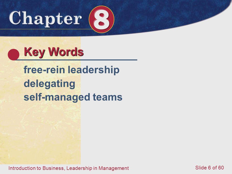 Introduction to Business, Leadership in Management Slide 6 of 60 Key Words free-rein leadership delegating self-managed teams