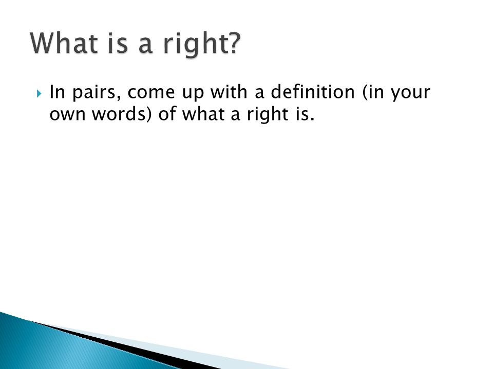  In pairs, come up with a definition (in your own words) of what a right is.