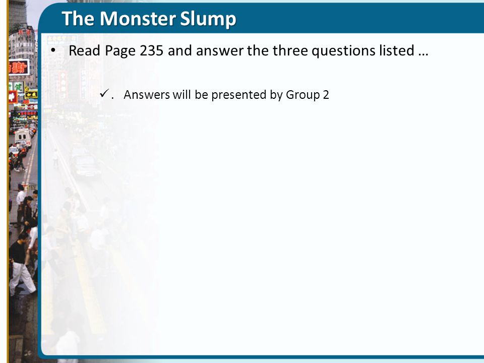 The Monster Slump Read Page 235 and answer the three questions listed ….