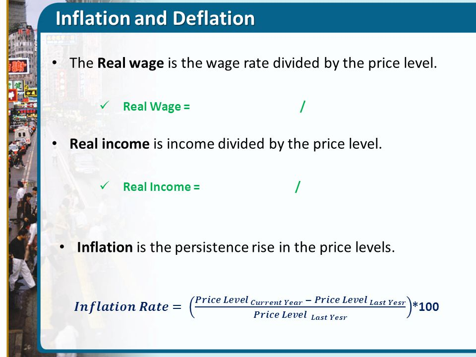 Inflation and Deflation The Real wage is the wage rate divided by the price level.