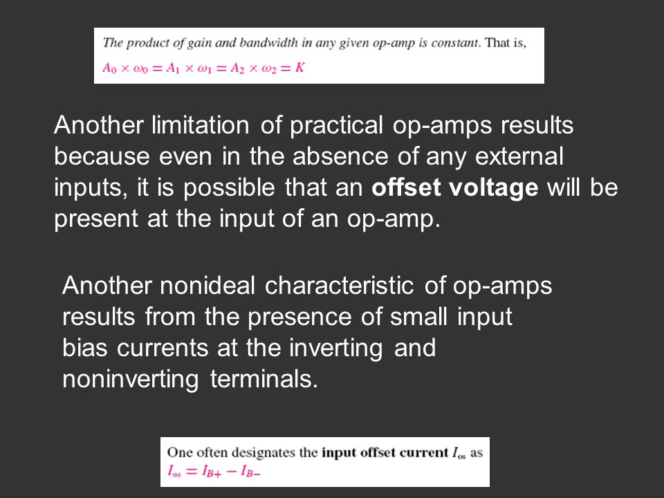 Another limitation of practical op-amps results because even in the absence of any external inputs, it is possible that an offset voltage will be present at the input of an op-amp.