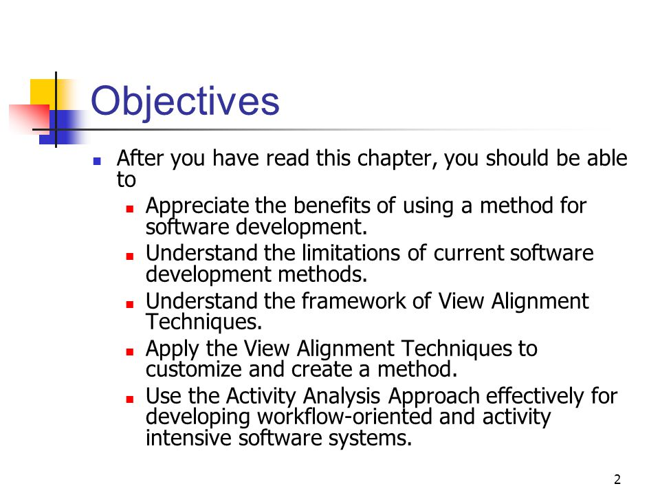 2 Objectives After you have read this chapter, you should be able to Appreciate the benefits of using a method for software development.