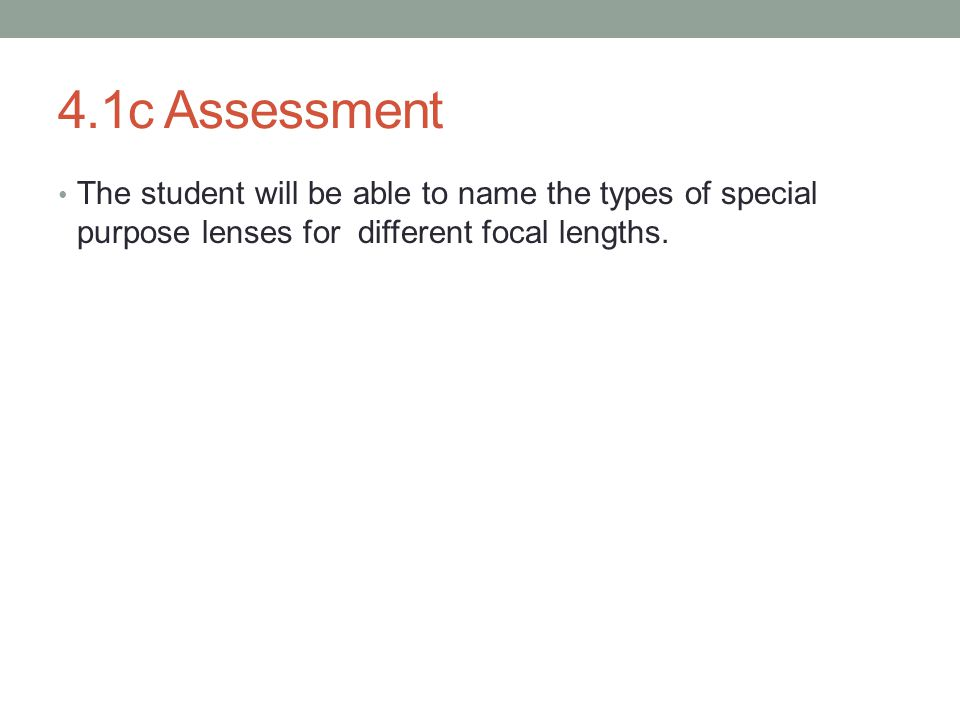 4.1c Assessment The student will be able to name the types of special purpose lenses for different focal lengths.