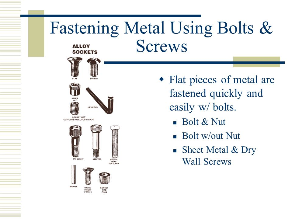 Fastening Metal Using Bolts & Screws  Flat pieces of metal are fastened quickly and easily w/ bolts.