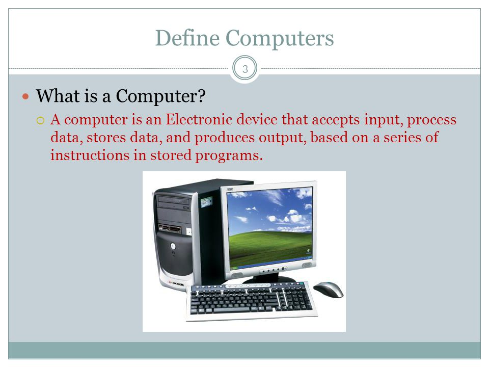Define Computers What is a Computer.