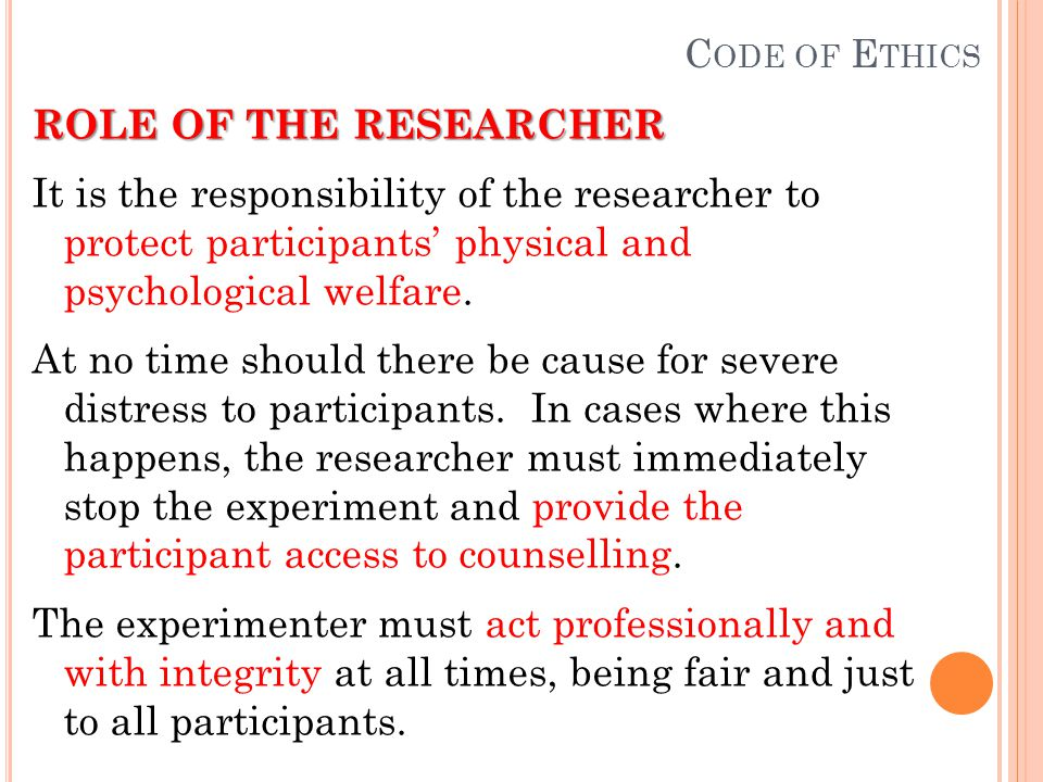 C ODE OF E THICS ROLE OF THE RESEARCHER It is the responsibility of the researcher to protect participants' physical and psychological welfare.