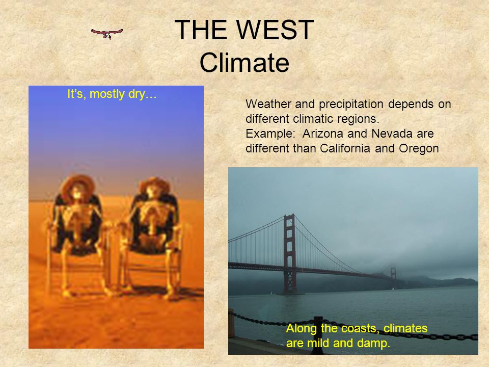 THE WEST Climate It's, mostly dry… Along the coasts, climates are mild and damp.