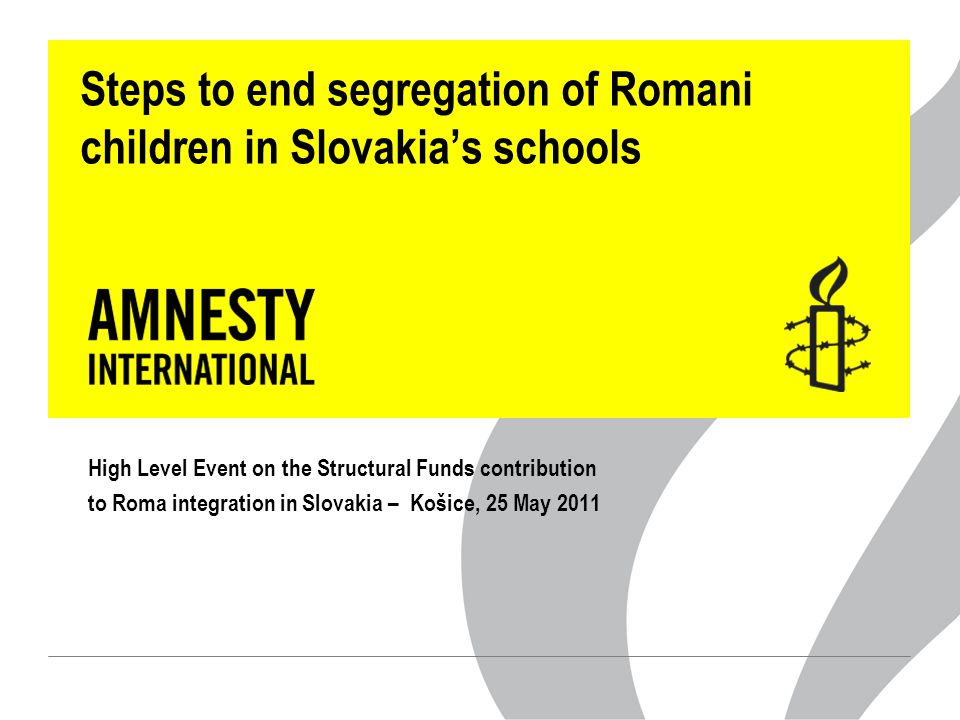 Steps to end segregation of Romani children in Slovakia's schools High Level Event on the Structural Funds contribution to Roma integration in Slovakia – Košice, 25 May 2011