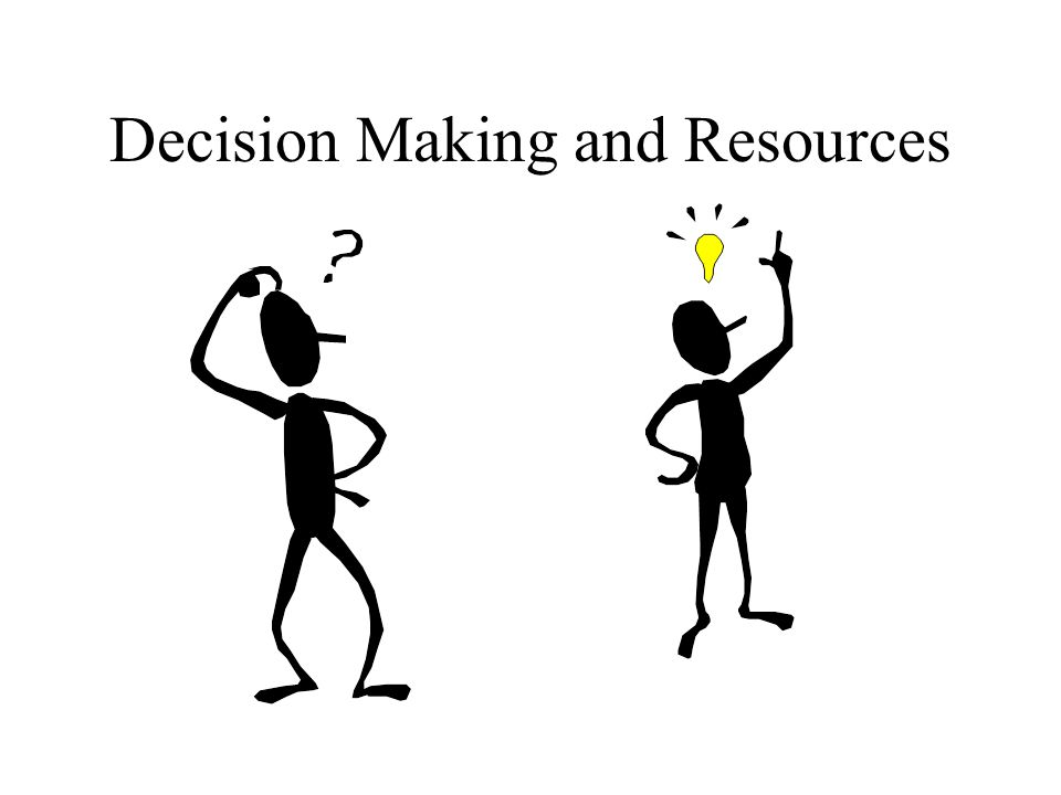 Decision Making and Resources