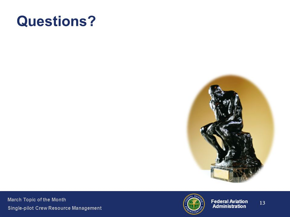 March Topic of the Month Single-pilot Crew Resource Management Federal Aviation Administration 13 Questions