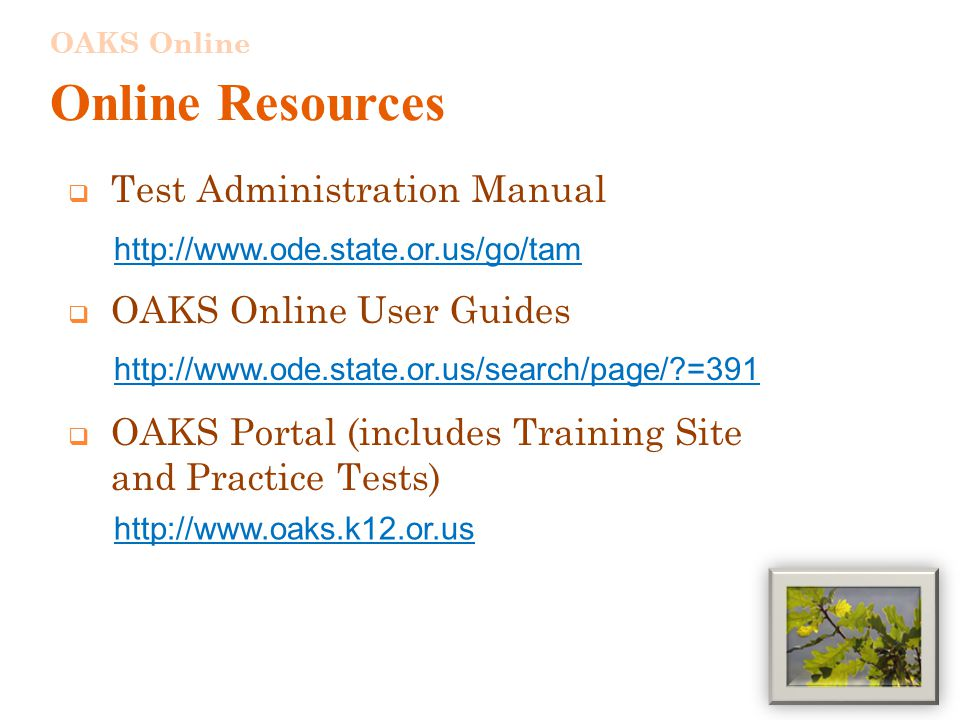 Test Administration Manual  OAKS Online User Guides  OAKS Portal (includes Training Site and Practice Tests)     =391   Online Resources OAKS Online