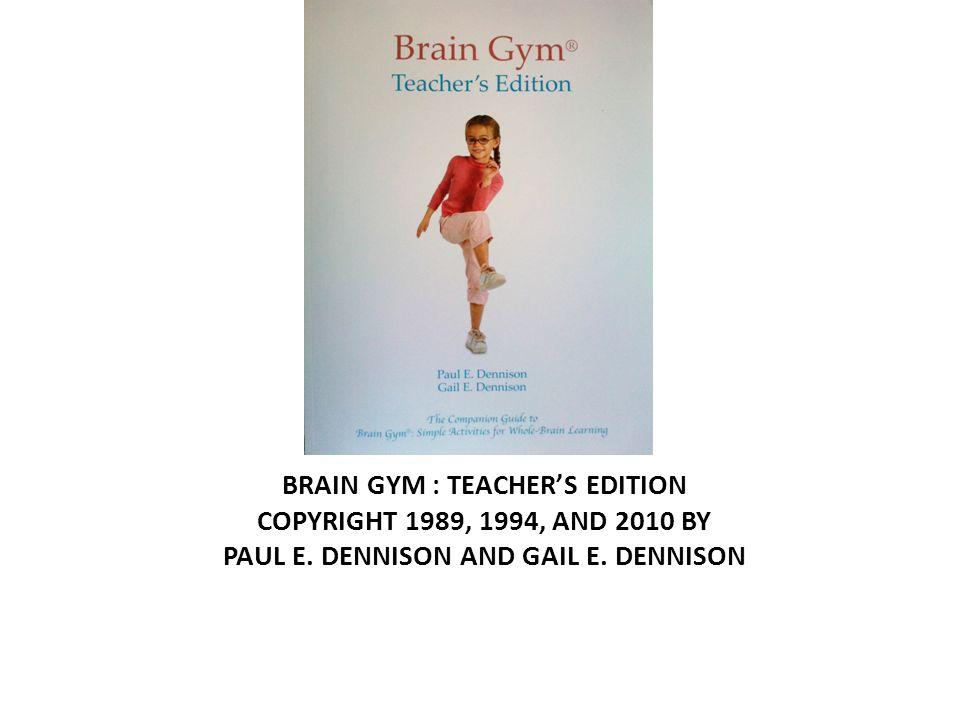 BRAIN GYM : TEACHER'S EDITION COPYRIGHT 1989, 1994, AND 2010 BY PAUL E.